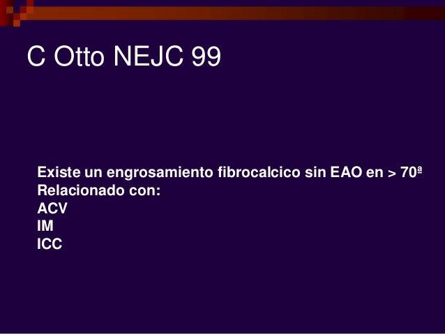 C Otto NEJC 99 Existe un engrosamiento fibrocalcico sin EAO en > 70ª Relacionado con: ACV IM ICC