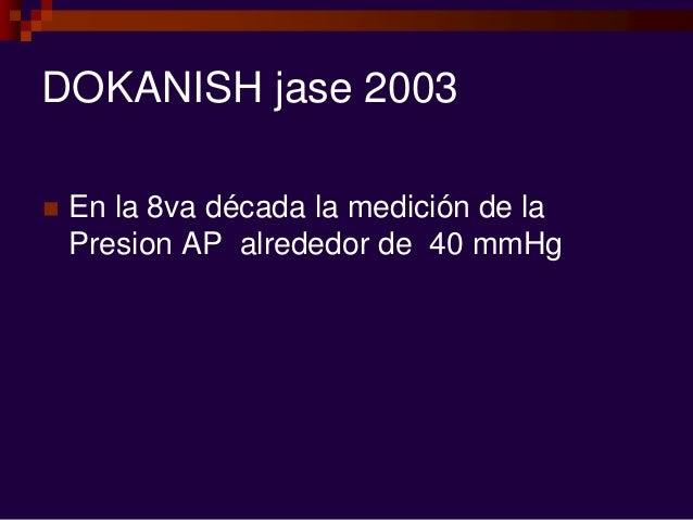 DOKANISH jase 2003  En la 8va década la medición de la Presion AP alrededor de 40 mmHg