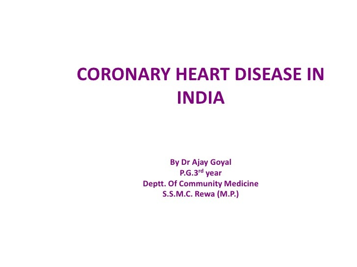 CORONARY HEART DISEASE IN         INDIA             By Dr Ajay Goyal                P.G.3rd year      Deptt. Of Community ...