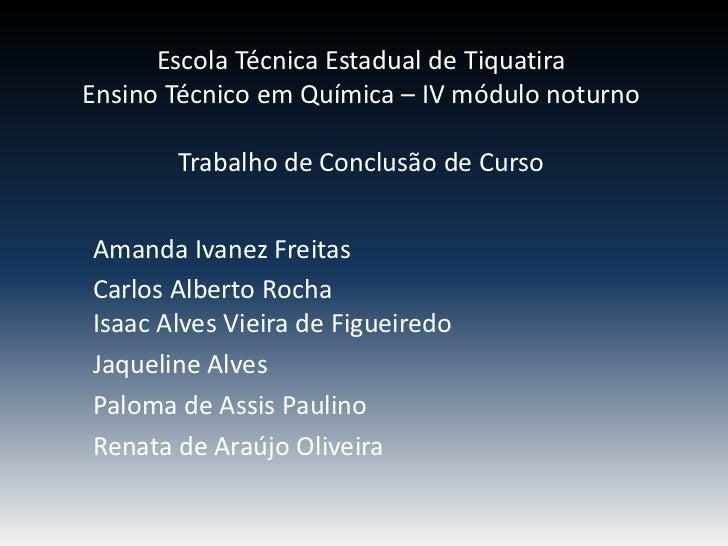 Escola Técnica Estadual de TiquatiraEnsino Técnico em Química – IV módulo noturno       Trabalho de Conclusão de CursoAman...
