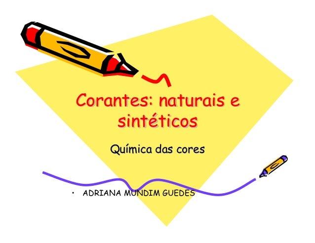 Corantes: naturais esintéticosCorantes: naturais eCorantes: naturais esintsintééticosticosQuQuíímica das coresmica das cor...