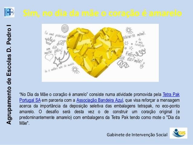 """AgrupamentodeEscolasD.PedroIGabinete de Intervenção SocialSim, no dia da mãe o coração é amarelo""""No Dia da Mãe o coração é..."""