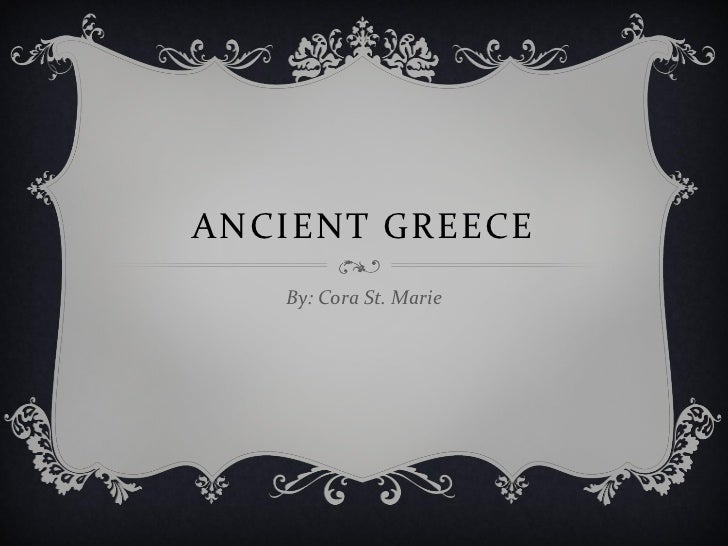 ANCIENT GREECE   By: Cora St. Marie