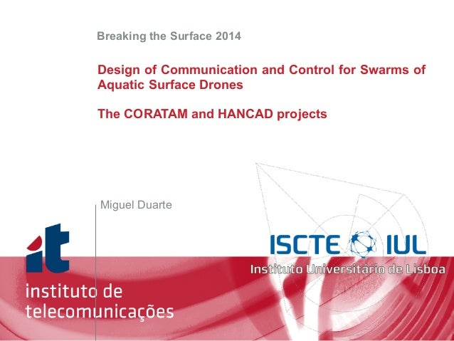 ! ! ! Miguel Duarte Design of Communication and Control for Swarms of Aquatic Surface Drones ! The CORATAM and HANCAD proj...