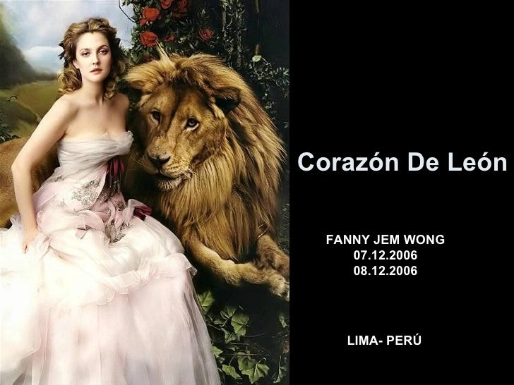 Corazón De León FANNY JEM WONG 07.12.2006 08.12.2006 LIMA- PERÚ