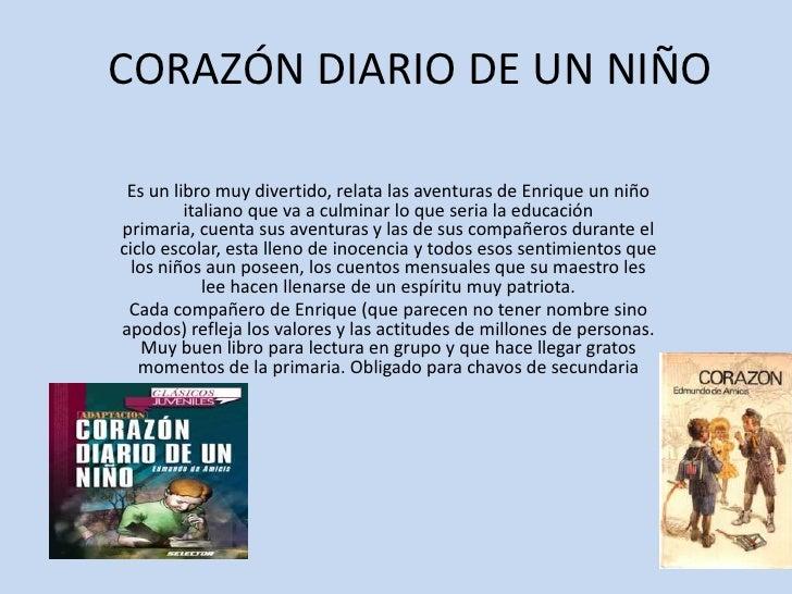 CORAZÓN DIARIO DE UN NIÑO<br />Es un libro muy divertido, relata las aventuras de Enrique un niño italiano que va a culmin...
