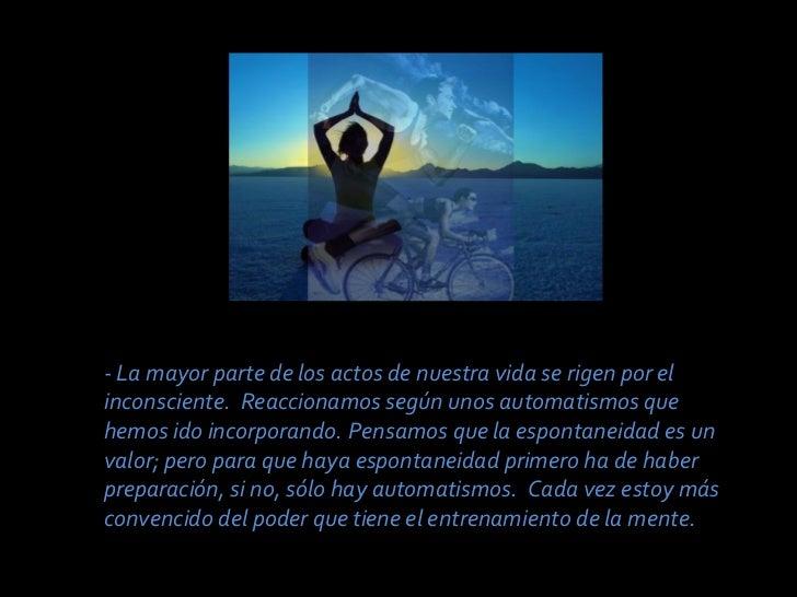- La mayor parte de los actos de nuestra vida se rigen por el inconsciente.  Reaccionamos según unos automatismos que hemo...