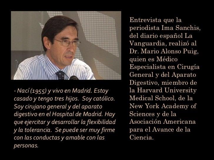 Entrevista que la periodista Ima Sanchis, del diario español La Vanguardia, realizó al Dr. Mario Alonso Puig, quien es Méd...