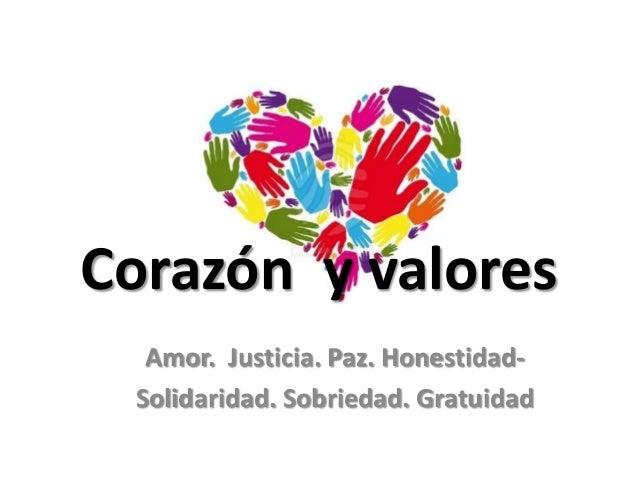 Corazón y valores Amor. Justicia. Paz. HonestidadSolidaridad. Sobriedad. Gratuidad