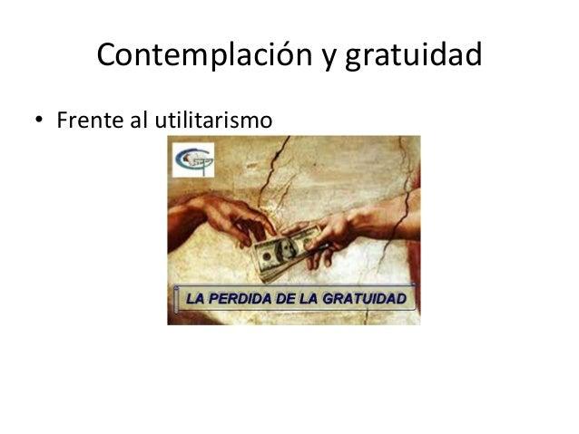 Contemplación y gratuidad • Frente al utilitarismo