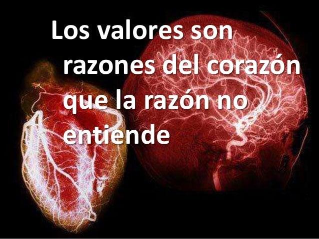 Los valores son razones del corazón que la razón no entiende