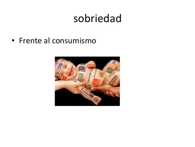 sobriedad • Frente al consumismo