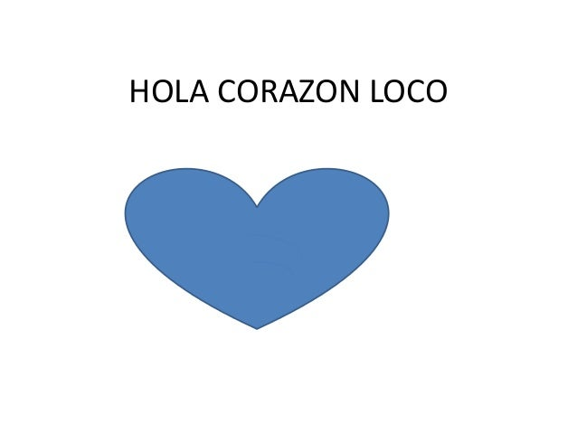 HOLA CORAZON LOCO
