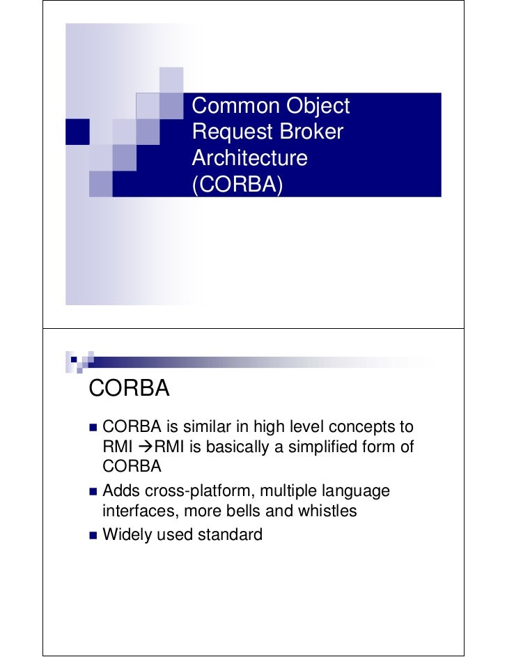 Common Object            Request Broker            Architecture            (CORBA)CORBACORBA is similar in high level conc...