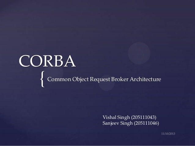 CORBA  {  Common Object Request Broker Architecture  Vishal Singh (205111043) Sanjeev Singh (205111046)