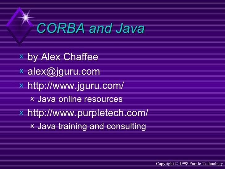 CORBA and Java <ul><li>by Alex Chaffee </li></ul><ul><li>[email_address] </li></ul><ul><li>http://www.jguru.com/ </li></ul...