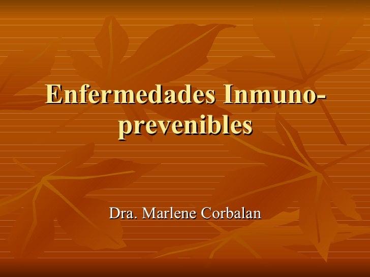 Enfermedades Inmuno-prevenibles Dra. Marlene Corbalan