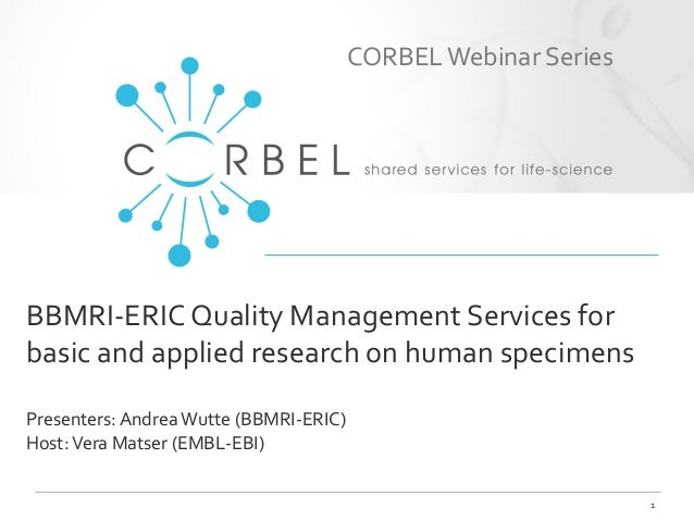 BBMRI-ERIC Quality Management Services for basic and applied research on human specimens Presenters: Andrea Wutte (BBMRI-E...