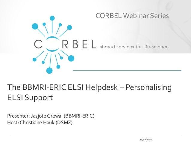 The BBMRI-ERIC ELSI Helpdesk – Personalising ELSI Support Presenter: Jasjote Grewal (BBMRI-ERIC) Host: Christiane Hauk (DS...