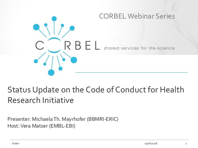 Status Update on the Code of Conduct for Health Research Initiative Presenter: MichaelaTh. Mayrhofer (BBMRI-ERIC) Host:Ver...