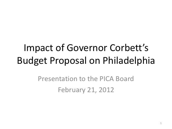 Impact of Governor Corbett'sBudget Proposal on Philadelphia    Presentation to the PICA Board          February 21, 2012  ...