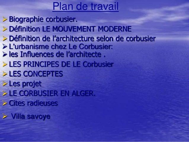Plan de travail  Biographie corbusier.  Définition LE MOUVEMENT MODERNE  Définition de l'architecture selon de corbusie...