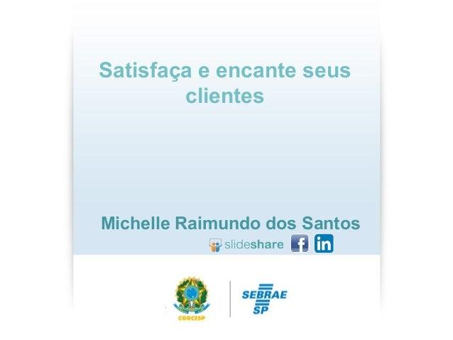 Satisfaça e encante seus clientes Michelle Raimundo dos Santos