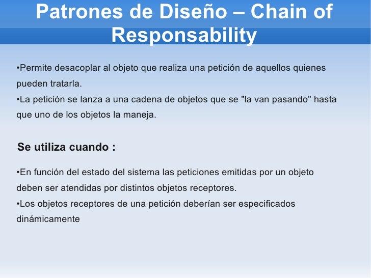 Patrones de Diseño – Chain of               Responsability     Permite desacoplar al objeto que realiza una petición de aq...