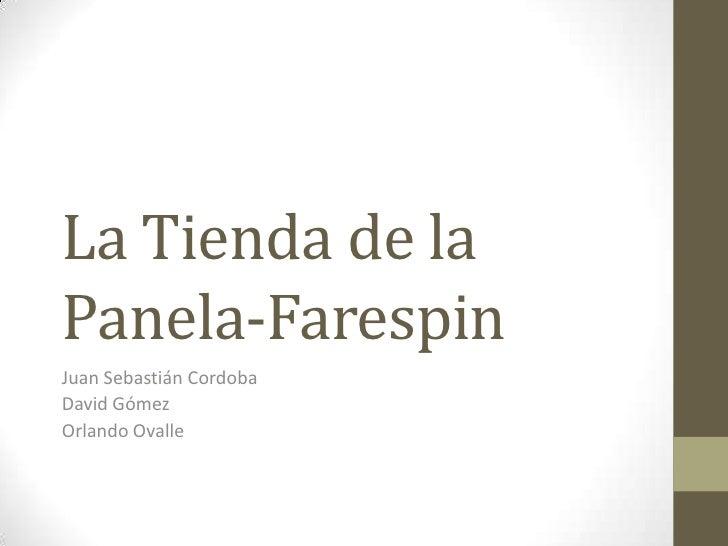 La Tienda de laPanela-FarespinJuan Sebastián CordobaDavid GómezOrlando Ovalle