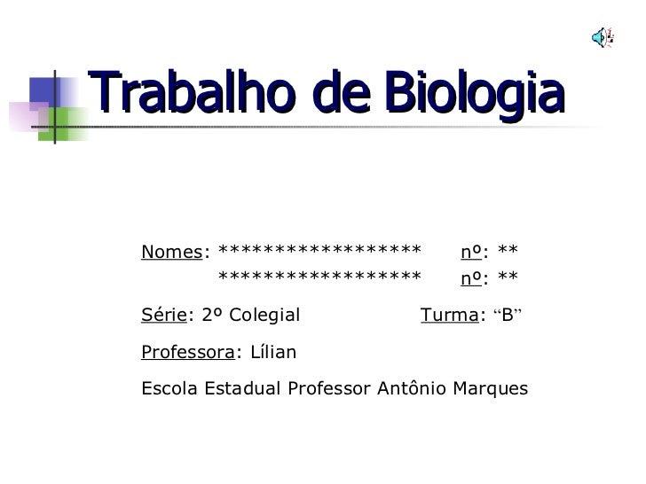 Trabalho de Biologia <ul><li>Nomes : ******************  nº : ** </li></ul><ul><li>******************  nº : ** </li></ul><...