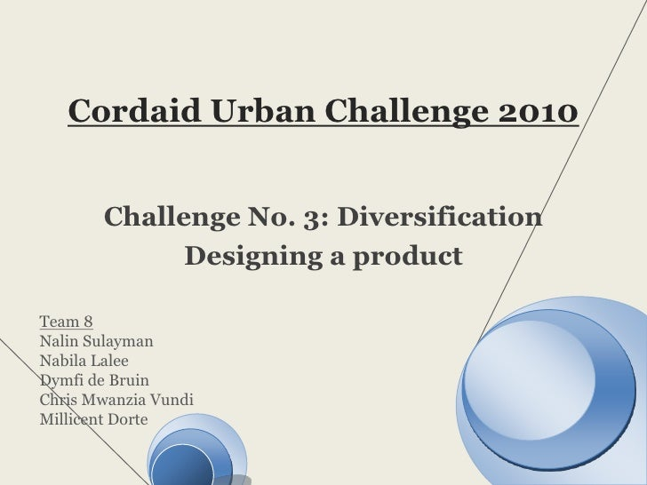 Cordaid Urban Challenge 2010<br />Challenge No. 3: Diversification<br />Designing a product<br />Team 8<br />NalinSulayman...