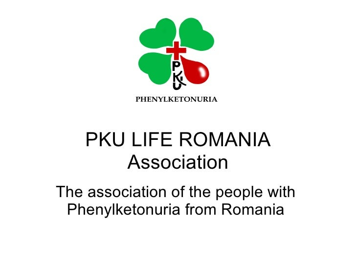PKU LIFE ROMANIA        Association The association of the people with  Phenylketonuria from Romania