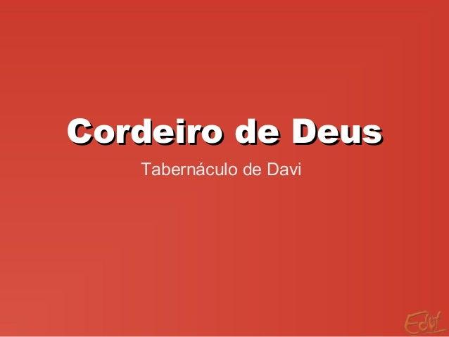 Cordeiro de DeusCordeiro de Deus Tabernáculo de Davi