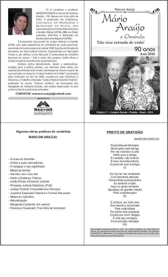 (*) O cordelista e professor  MARCONI ARAÚJO é natural de Campina  Grande – PB. Nasceu em 6 de julho de  1963. É graduado ...