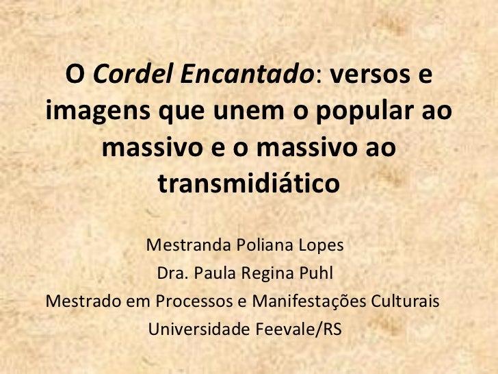 O Cordel Encantado: versos eimagens que unem o popular ao    massivo e o massivo ao        transmidiático           Mestra...
