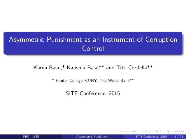 Asymmetric Punishment as an Instrument of Corruption Control Karna Basu,* Kaushik Basu** and Tito Cordella** * Hunter Coll...