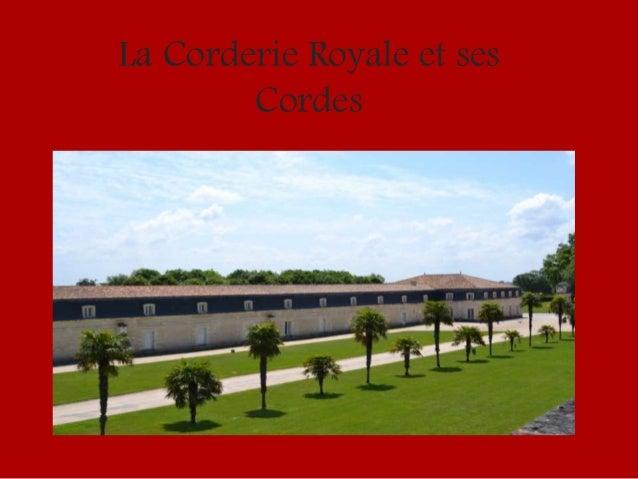La Corderie Royale et ses Cordes