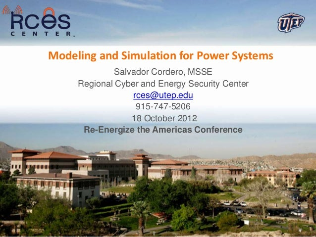 Modeling and Simulation for Power Systems              Salvador Cordero, MSSE     Regional Cyber and Energy Security Cente...