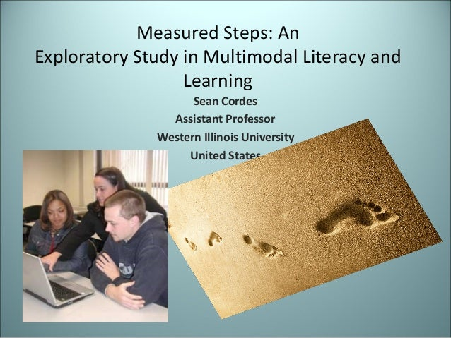 Measured Steps: An Exploratory Study in Multimodal Literacy and Learning Sean Cordes Assistant Professor Western Illinois ...