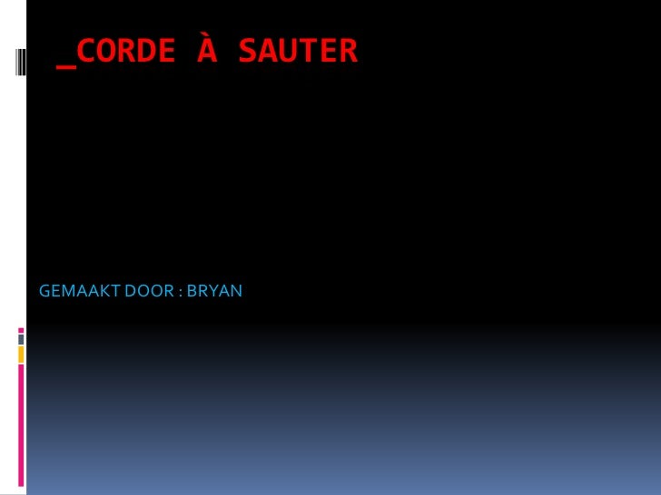 CORDE À SAUTERGEMAAKT DOOR : BRYAN