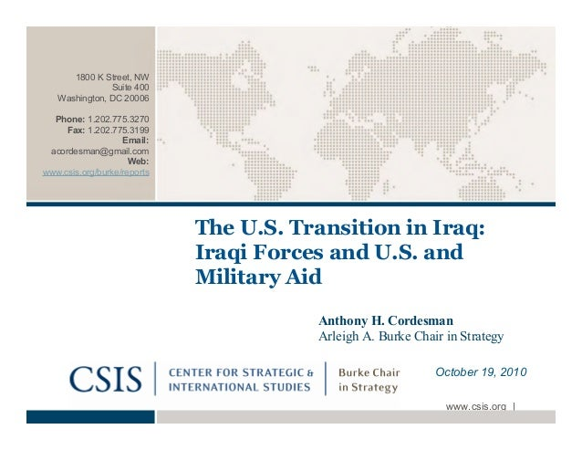 www.csis.org | The U.S. Transition in Iraq: Iraqi Forces and U.S. and Military Aid Anthony H. Cordesman Arleigh A. Burke C...