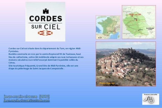 Cordes sur Ciel est située dans le département du Tarn, en région MidiPyrénées. Bastide construite en 1222 par le comte Ra...