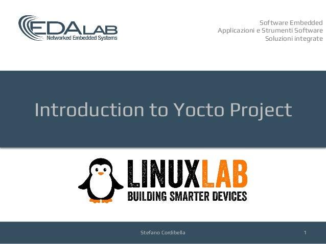 Software Embedded Applicazioni e Strumenti Software Soluzioni integrate Introduction to Yocto Project Stefano Cordibella 1