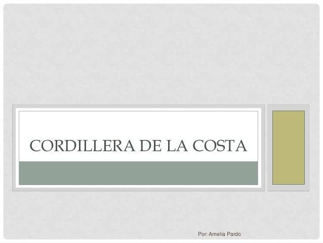 CORDILLERA DE LA COSTA                Por: Amelia Pardo