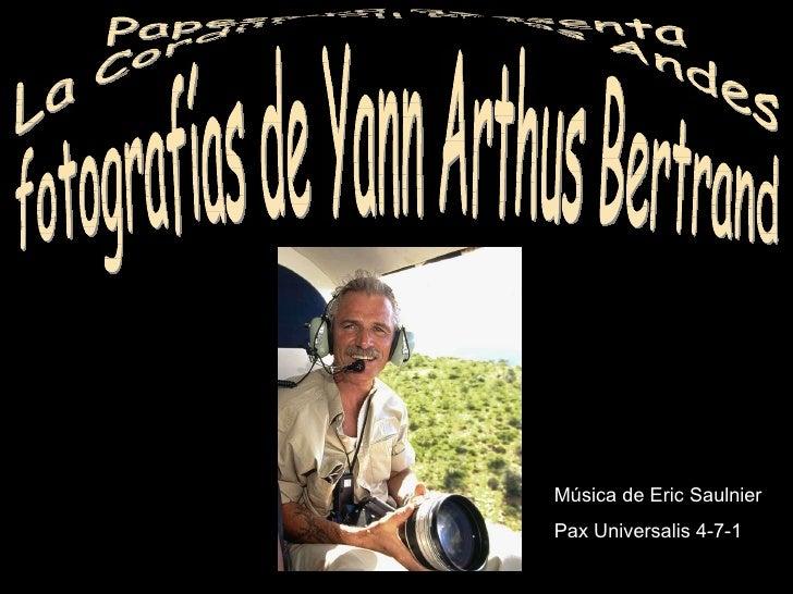 Papesquall presenta La Cordillera de los Andes fotografías de Yann Arthus Bertrand Música de Eric Saulnier Pax Universalis...