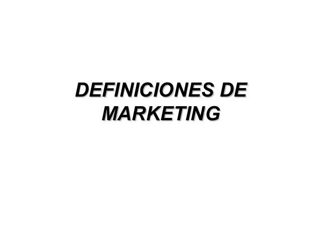 DEFINICIONES DEDEFINICIONES DE MARKETINGMARKETING