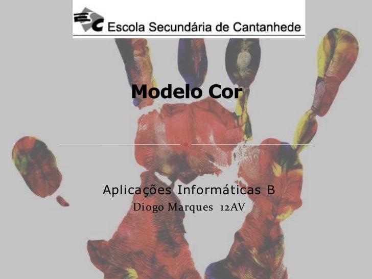 Modelo Cor<br />Aplicações Informáticas B<br />Diogo Marques  12AV<br />
