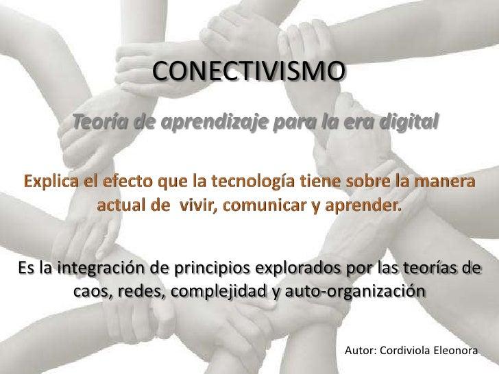 CONECTIVISMO<br />Teoría de aprendizaje para la era digital<br />Explica el efecto que la tecnología tiene sobre la manera...