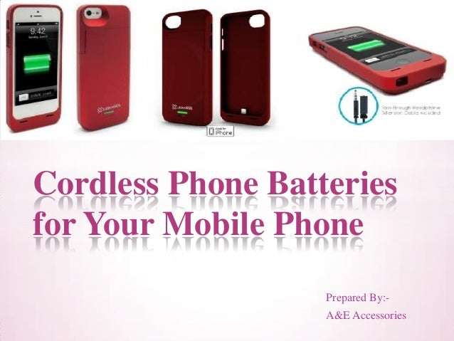 Prepared By:- A&E Accessories Cordless Phone Batteries for Your Mobile Phone