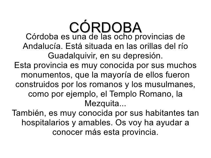 CÓRDOBA Córdoba es una de las ocho provincias de Andalucía. Está situada en las orillas del río Guadalquivir, en su depres...